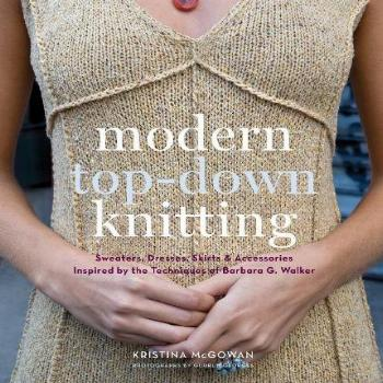 Modern Top-Down Knitting: Sweaters, Dresses, Skirts &